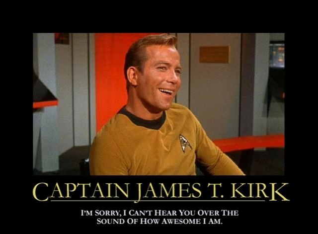 insp_captkirk_5_ i'm sorry, i can't hear you over the sound of how awesome i am,Kirk Meme