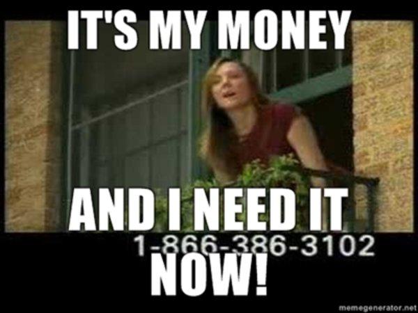 I want money today