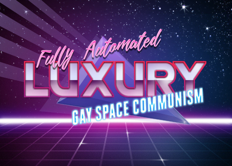 Fully automated luxury gay space communism know your meme