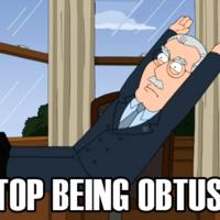 STOP BEING OBTUSE!