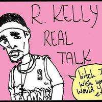 R Kelly Real Talk