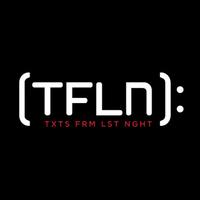 Texts From Last Night (TFLN)