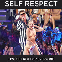 Self-respect and miley cirus
