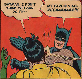my parents are dead batman slapping robin know your meme