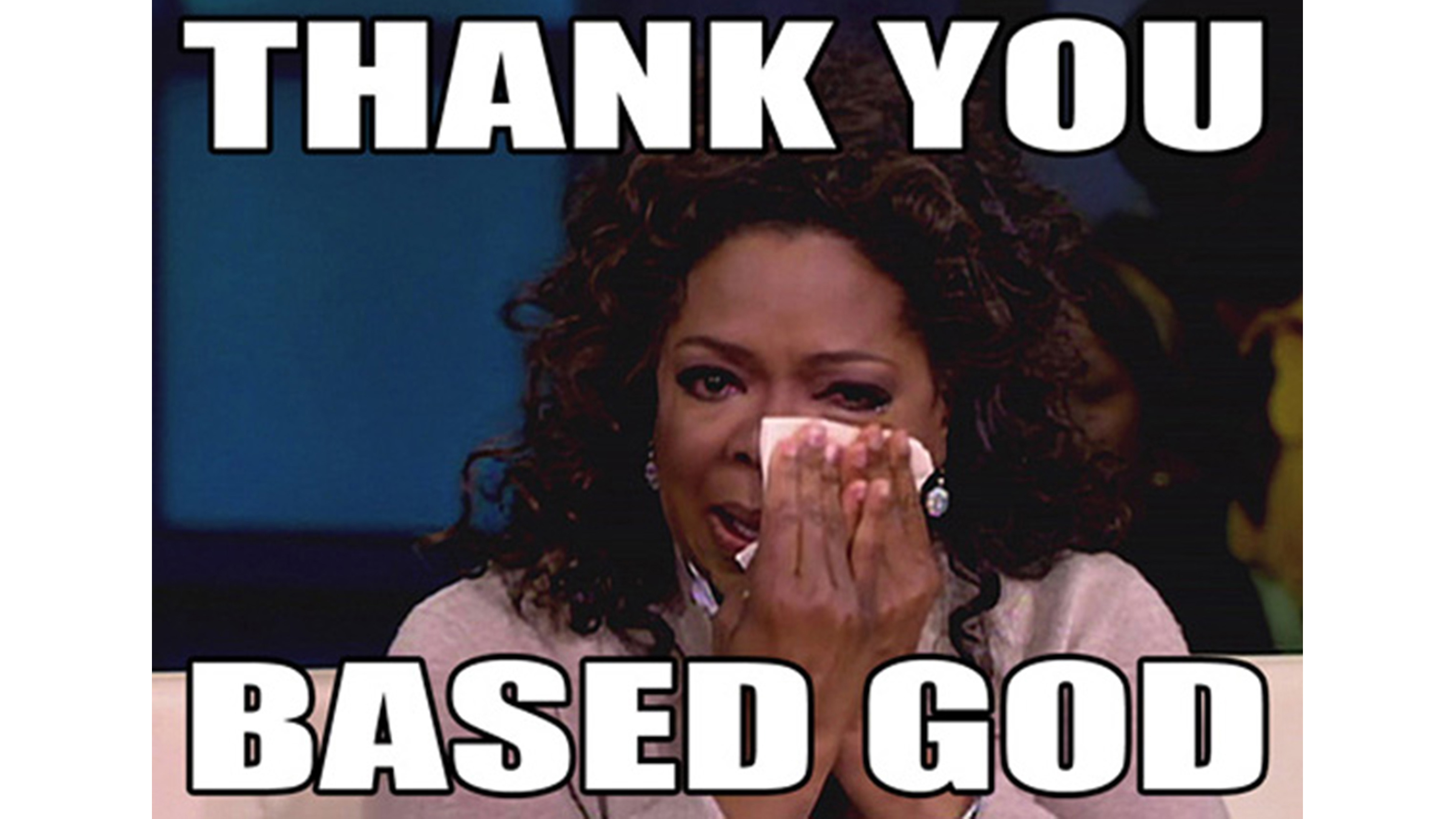 thank you based god_oprah12 based god know your meme