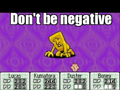 Don T Be Negative Negative Know Your Meme
