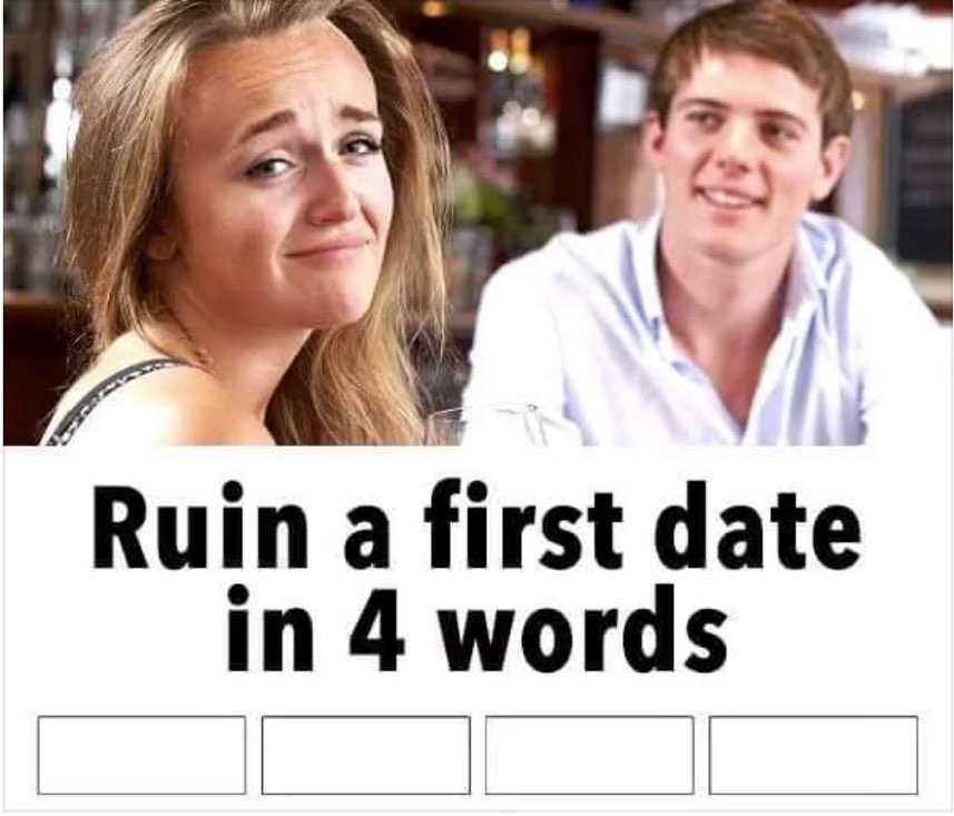 Ruin a First Date in Four Words | Know Your Meme