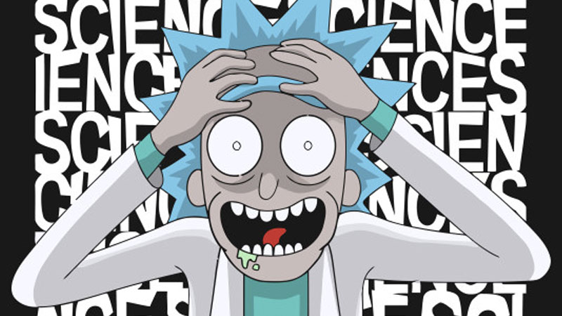 science to be fair, you have to have a very high iq to understand rick and