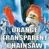 ORANGE TRANSPARENT CHAINSAW