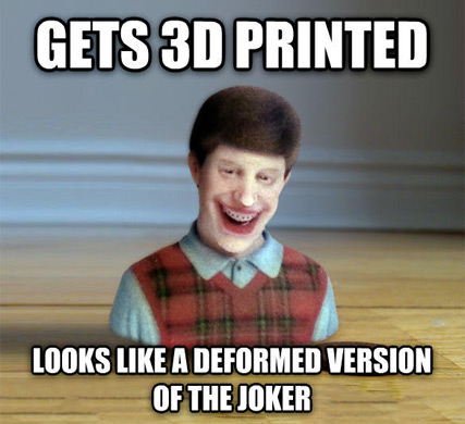 Bad Luck Brian: 3D Print Edition