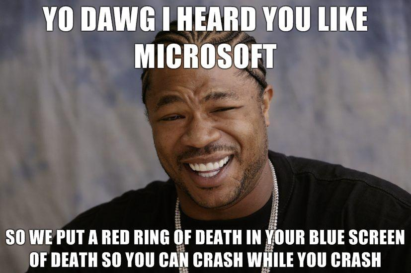 Yo dawg I heard you like Microsoft so we put a red ring of death in your blue screen of death so you image 85370] red ring of death know your meme,Meme Review