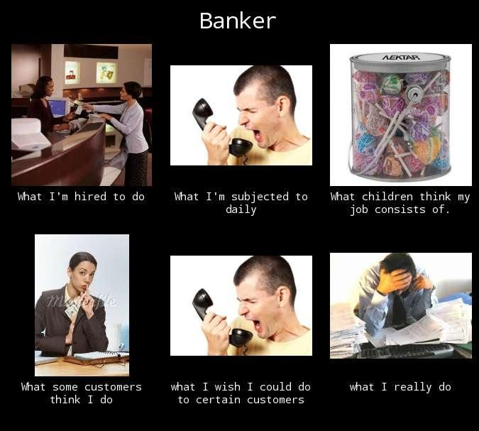 cef image 262669] what people think i do what i really do know,Banker Memes