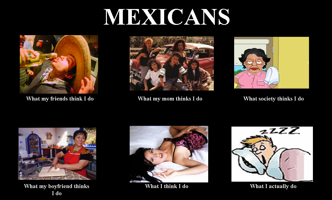Funny Memes Funny Mexican: What People Think I Do / What I Really