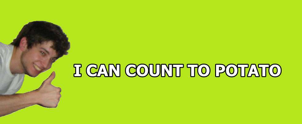 [Image - 307677] | I Can Count to Potato | Know Your Meme