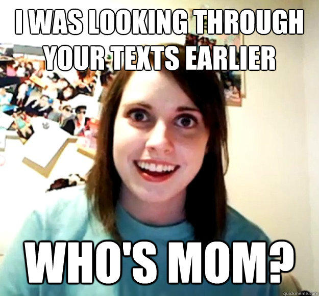 872 who's mom? overly attached girlfriend know your meme,Crazy Gf Meme