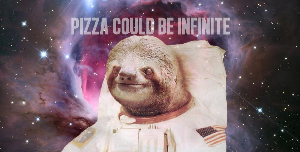 Pizza Could Be Infinite | Sloths | Know Your Meme