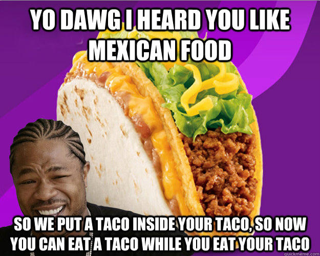 acc yo dawg taco xzibit yo dawg know your meme,Sup Dawg Meme