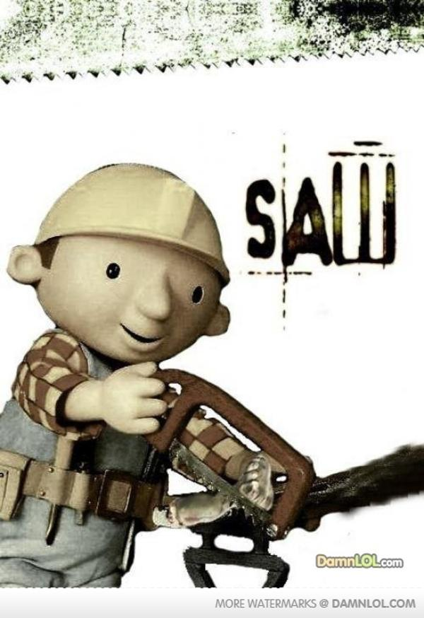 Saw | Bob the Builder | Know Your Meme