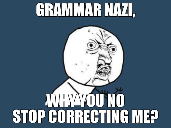 Grammar nazi y u no stop correcting me grammar nazi know your meme grammar nazi why you no stop correcting me thecheapjerseys Images