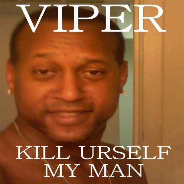 562 kill urself my man viper know your meme,Viper Meme