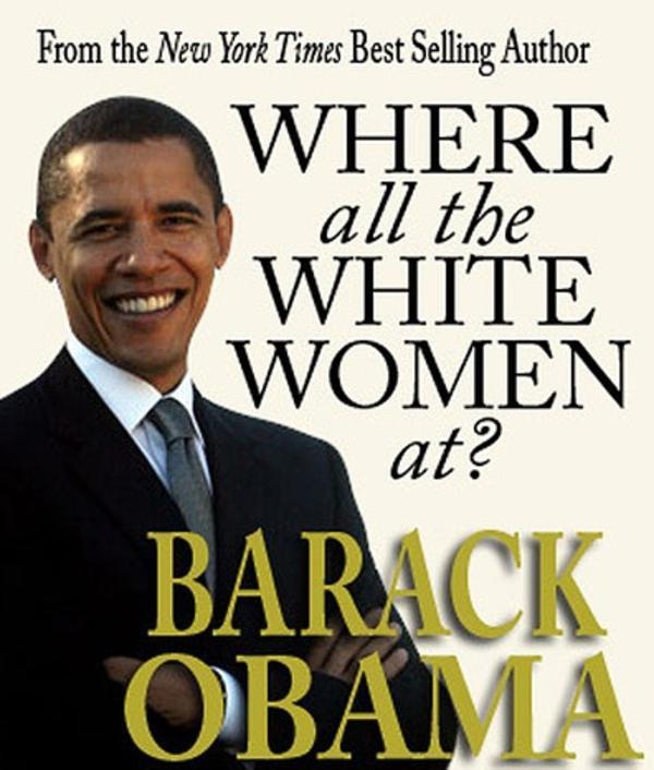 05d barack obama where all the white women at? ooga booga where,White Obama Meme