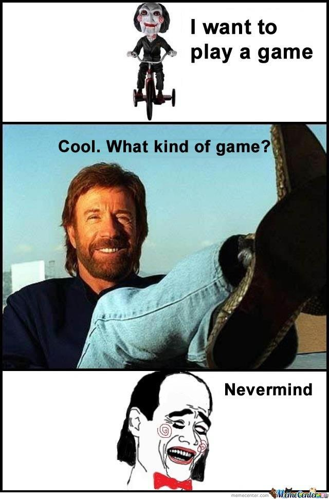 ffa jigsaw and chuck norris i want to play a game know your meme,Jigsaw Meme