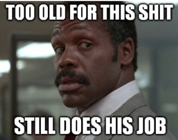 Funny Memes Job : Lethal weapon still does the job know your meme