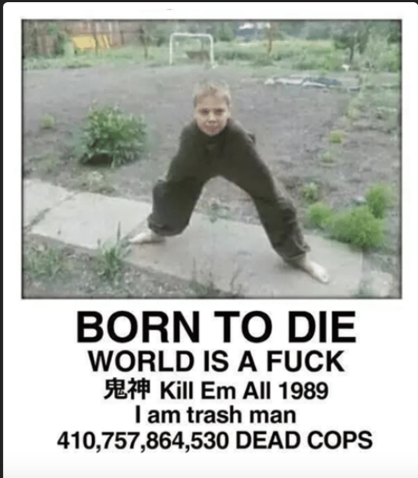 4b0 born to die world is a fuck kill em all 1989 i am trash man,Why Was I Born A Train Meme Meaning