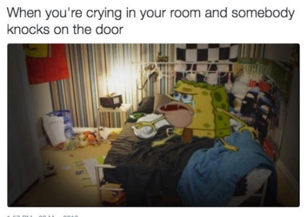 When Your Re Crying In Your Room And Somebody Knocks On