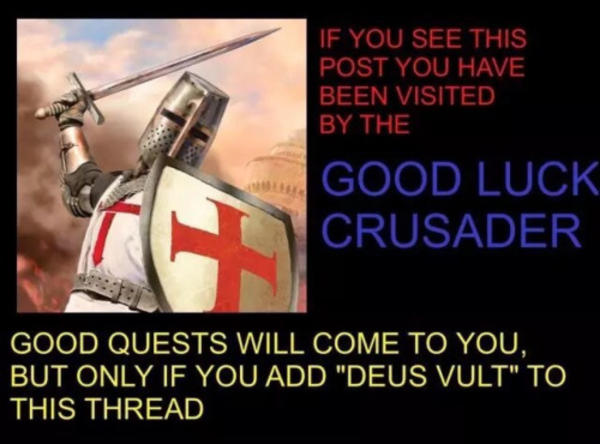 you have been visited by the good luck crusader deus