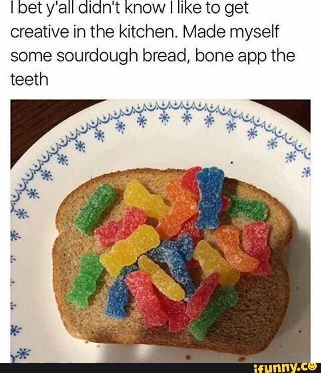 839 sourdough bread bone apple tea know your meme
