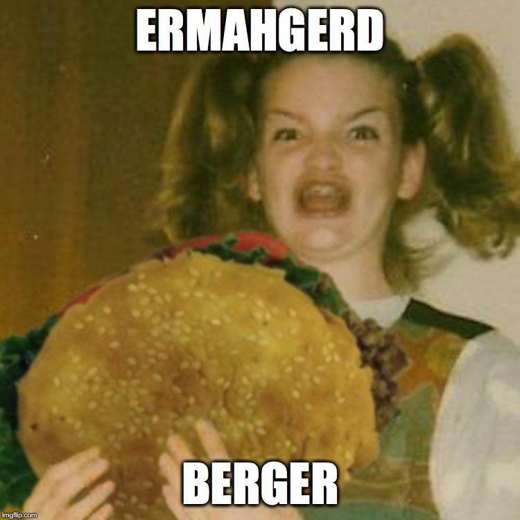 ErmahgerdBurger | Ermahgerd | Know Your Meme