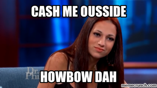 Permalink to Cash Me Outside How Bow Dah