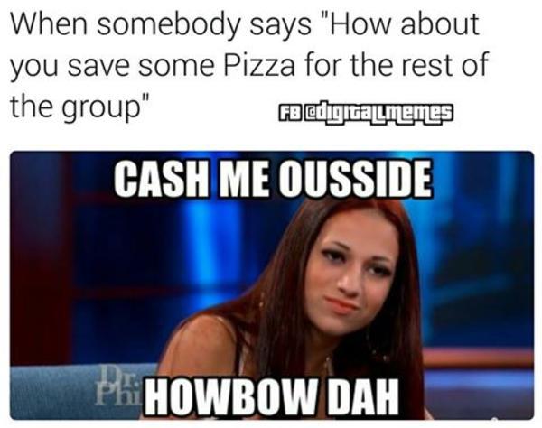 c8c cash me ousside howbow dah know your meme
