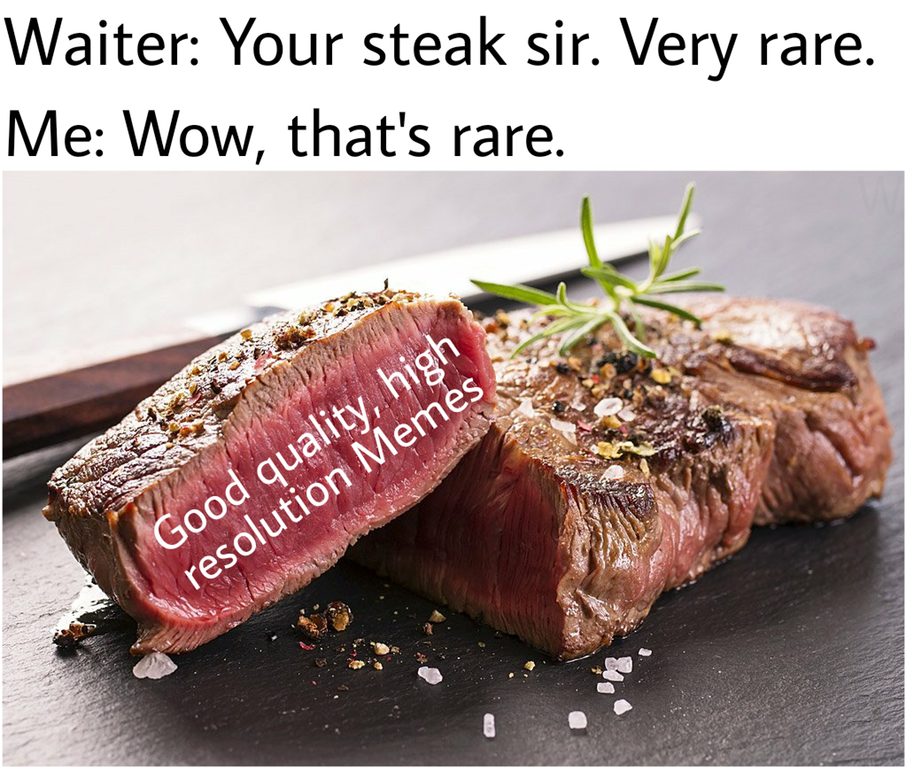 High Resolution Memes Rare Steak Know Your Meme