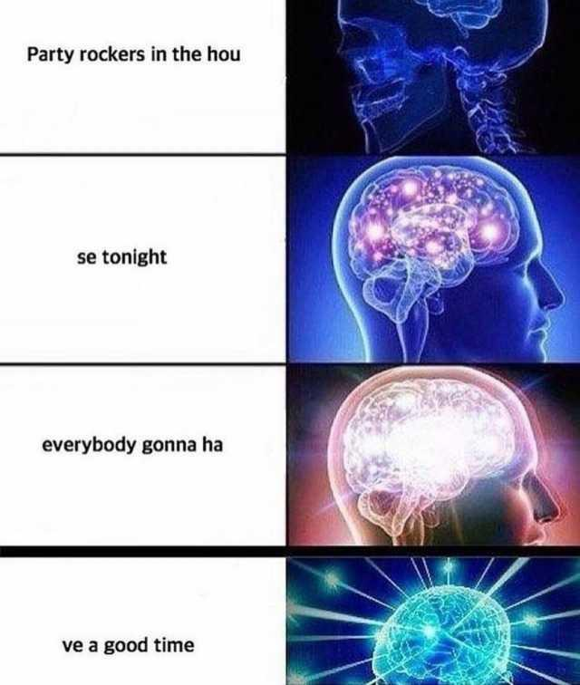 Expanding Brain | Party Rockers In The Hou Se Tonight ...