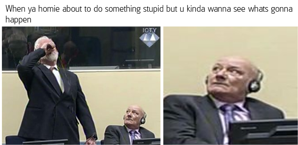 Slobodan Praljak Video >> He Bout To Do It | Slobodan Praljak's Courtroom Suicide | Know Your Meme
