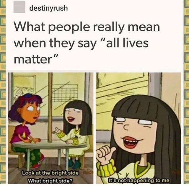 """Casual reminder that """"Black Lives Matter"""" does not mean ..."""