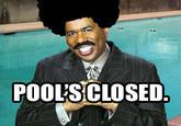 Pool's Closed