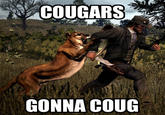 *Mauled by Cougar*