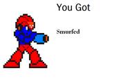You Got Mega Man