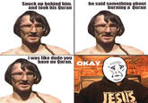 Dude, you have no Quran!