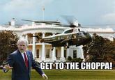 Get To The Choppa