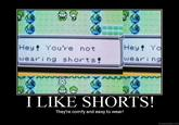 I like shorts! They're comfy and easy to wear!