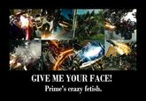 Give me your face!