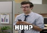 """""""Huh?"""" Guy"""