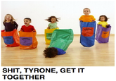 Shit Tyrone, Get It Together