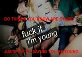 Fuck It I'm Young