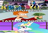 Shut Up And Take My Money!