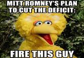 Fired Big Bird / Mitt Romney Hates Big Bird